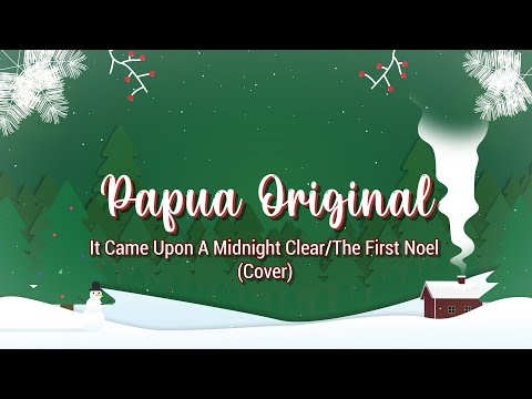 Papua Original - It Came Upon A Midnight Clear/The First Noel (Cover)
