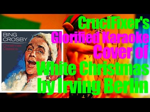 "CruciFixer's Karaoke Cover of ""White Christmas"" by Irving Berlin"