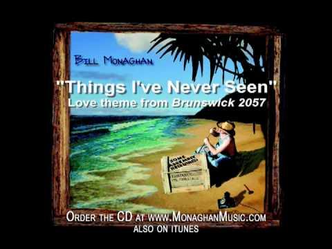 Things Ive Never Seen  Bill Monaghan