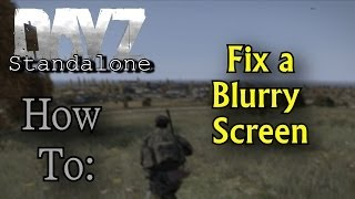 DayZ Standalone - How To: Fix A Blurry Screen