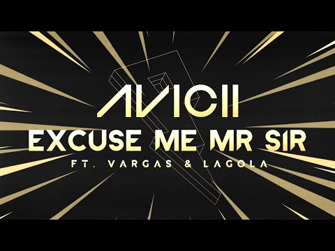 Avicii - Excuse Me Mr Sir Ft. Vargas & Lagola [Lyric Video]