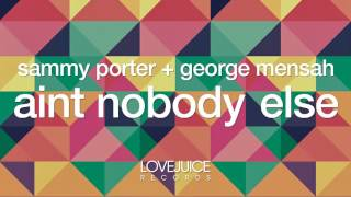Video Sammy Porter & George Mensah - Ain't Nobody Else [Radio Mix] (Lovejuice Records) download MP3, 3GP, MP4, WEBM, AVI, FLV November 2017