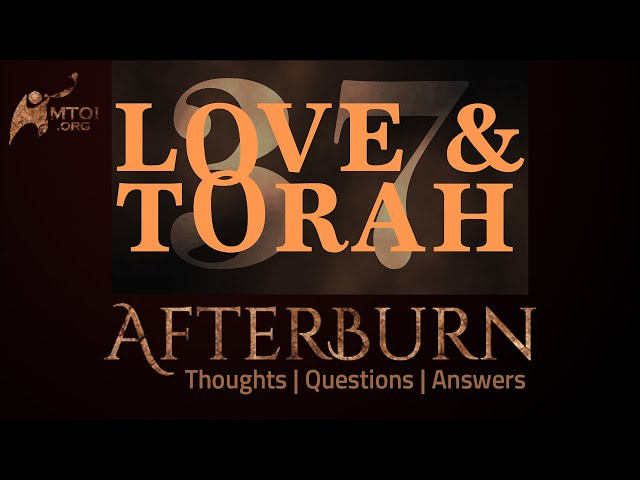 Afterburn | Thoughts, Q&A on Love and Torah | Part 37