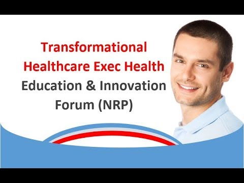 Transformational Healthcare Exec Health Education & Innovation Forum NRP