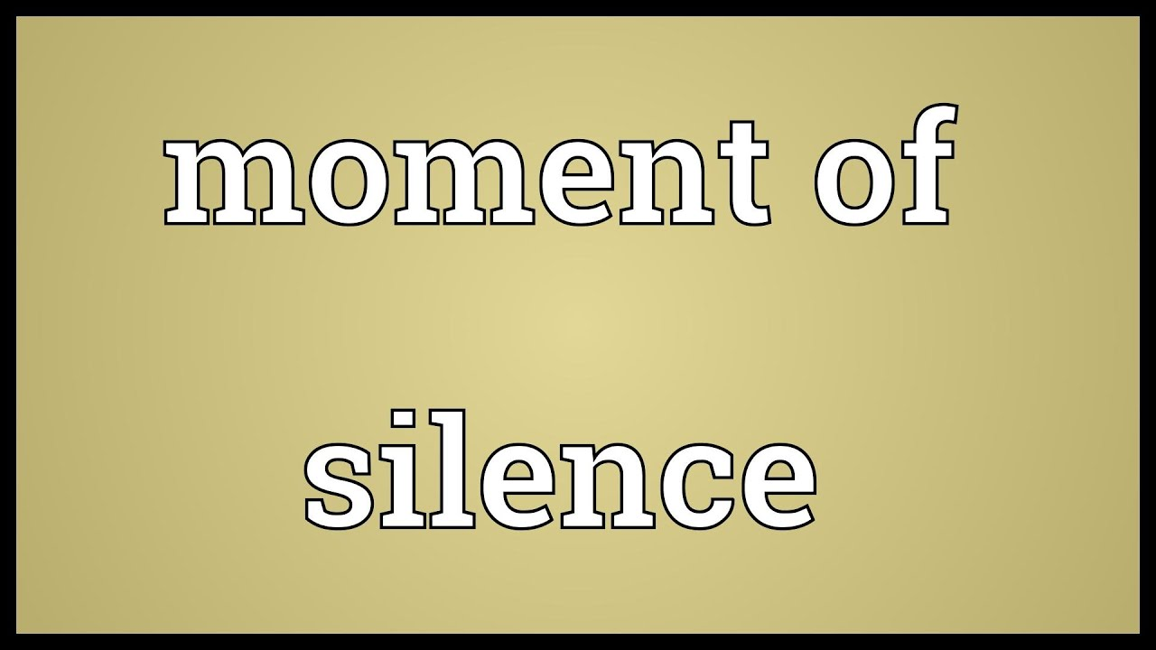Moment Of Silence Meaning