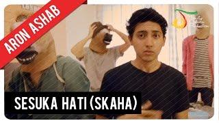Aron Ashab - Sesuka Hati (SKAHA) | Official Video Clip