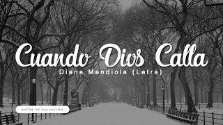Cuando Dios Calla - Diana Mendiola (Letra) Música Cristiana