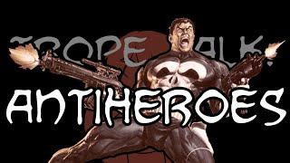 Trope Talk: Antiheroes YouTube Videos