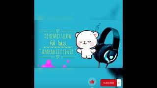 Download DJ Remix slow full bass    Apakah itu cinta