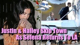 Jealous Hailey Baldwin Urges Justin Bieber To Leave LA As Selena Gomez Returns