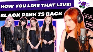 VOCAL COACH REACTS | BLACK PINK COMEBACK SONG LIVE... HOW YOU LIKE THAT! .... very much actually.