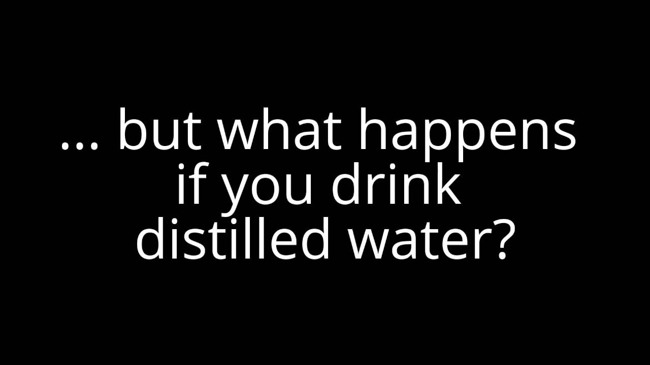 What Happens If You Drink Distilled Water Strange But True