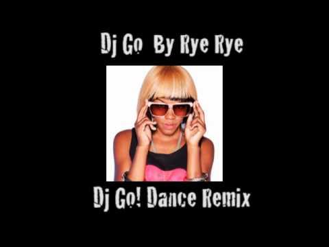 Dj Go Rye Rye (Dj Go Dance Remix)