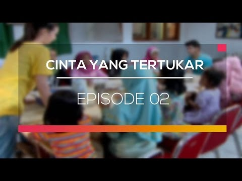 Cinta Yang Tertukar - Episode 02