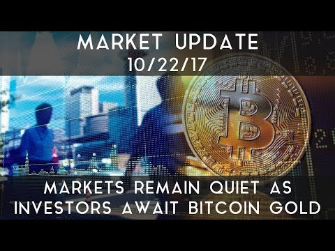 Market Update (10/22/17) | Markets remain quiet as investors await Bitcoin Gold