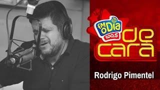 Rodrigo Pimentel De Cara na FM O Dia