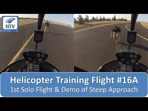 Helicopter Training Flight # 16A - 1st Solo Flight and Demo of Steep Approach