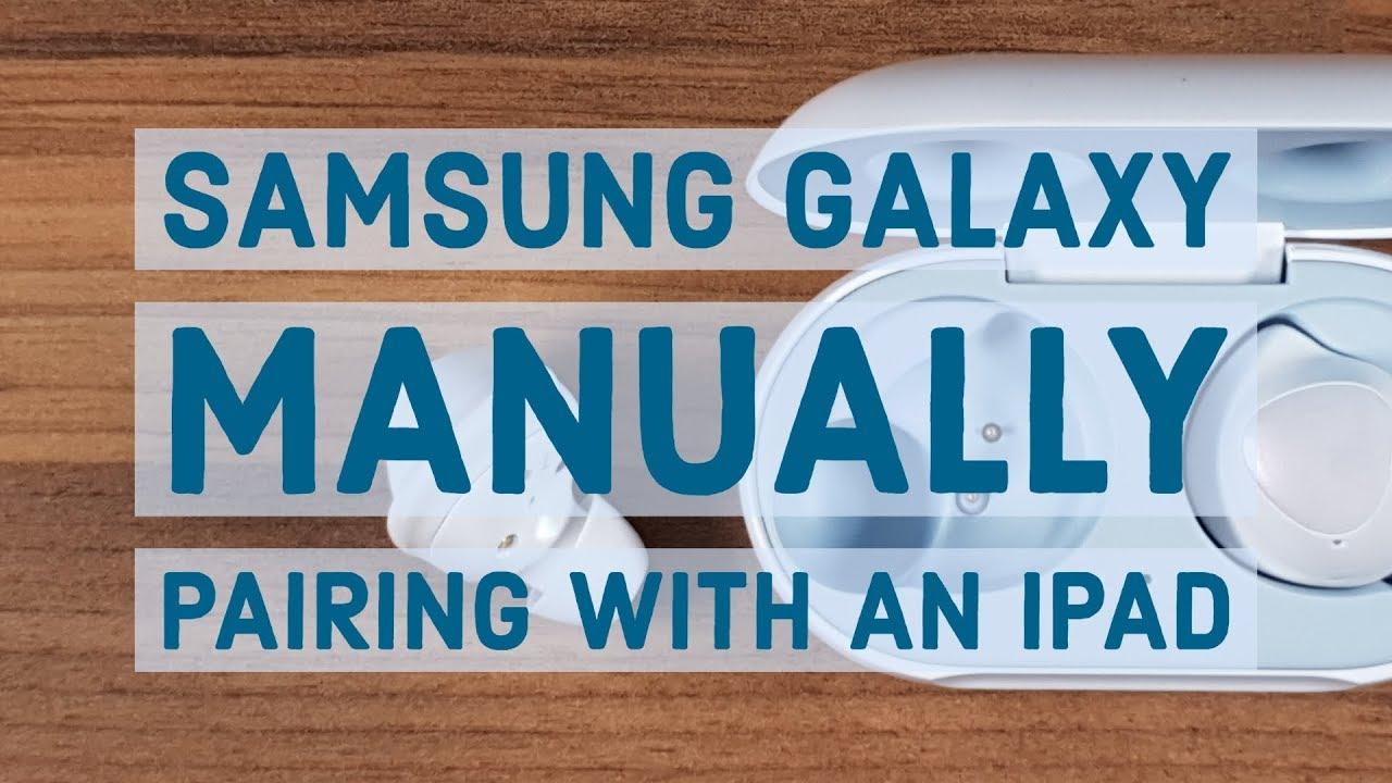 Manually Pairing with an iPad | Samsung Galaxy Buds