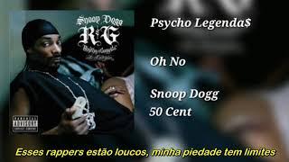 Snoop Dogg ft 50 Cent - Oh No (Legendado)