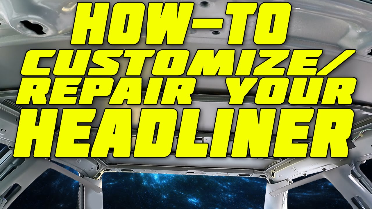 Customize Repair Your Headliner How To Youtube