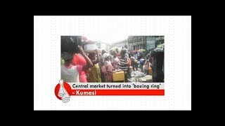 Kumasi central market turned into boxing ring - Don't Think Far News on Adom TV (21-1-18)