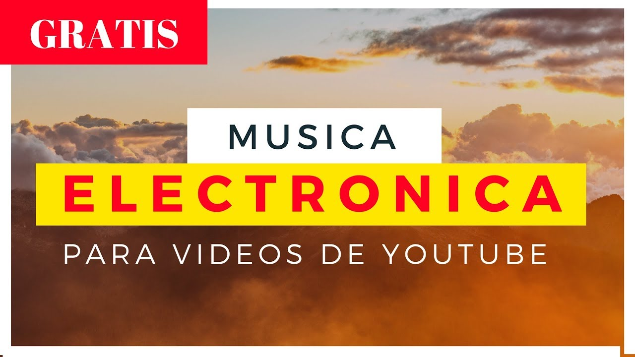 Musica Electronica De Fondo Para Videos De Youtube Gratis Youtube