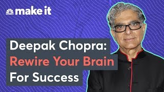 Deepak Chopra: How To Rewire Your Brain For Success