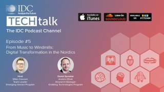 IDC TechTalk Podcast Episode #5 - From Music to WIndmills: Digital Transformation in the Nordics