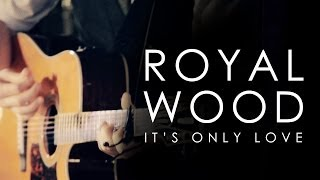 Watch Royal Wood Its Only Love video