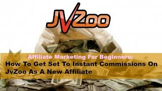 Affiliate Marketing For Beginners:How To Get Set To Instant Commissions On JvZoo As A New Affiliate