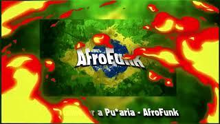 Vai começar a Pu*aria - AfroFunk