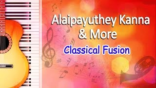 Alaipayuthey Kanna & More - Carnatic Classical Songs - Classical Fusion Music
