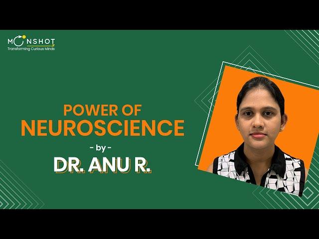 Power of Neuroscience:  Dr  Anu Ramakrishnan
