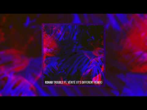 R3HAB - Trouble ft. VÉRITÉ (it's different Remix)