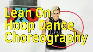 Lean On - Major Lazer Hoop Dance Choreography