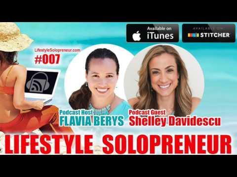007 Lifestyle Solopreneur Podcast: Flavia Berys Interviews Shelley Davidescu
