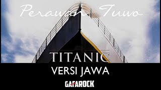 TITANIC Versi Jawa - Kisah Sedih Perawan Tuwa - Gafarock
