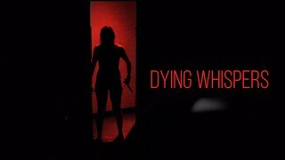DYING WHISPERS - Short Horror / Psychological Film