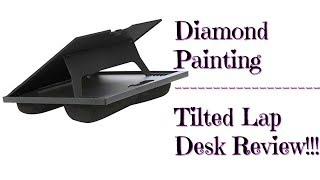 Diamond Painting - Tilted Lap Desk Review!!!