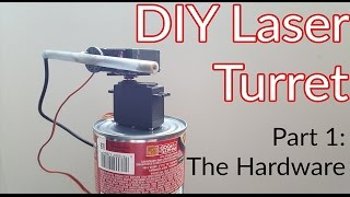DIY Laser Turret | Part 1 The Hardware