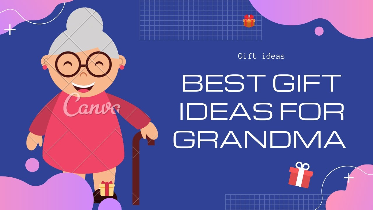Best Gift Ideas for Grandma??