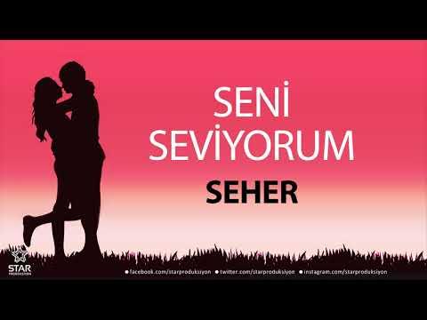 Seni Seviyorum SEHER - İsme Özel Aşk Şarkısı
