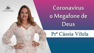 Coronavírus, o megafone de Deus - Pra.  Cássia Vilela - 25-03-2020