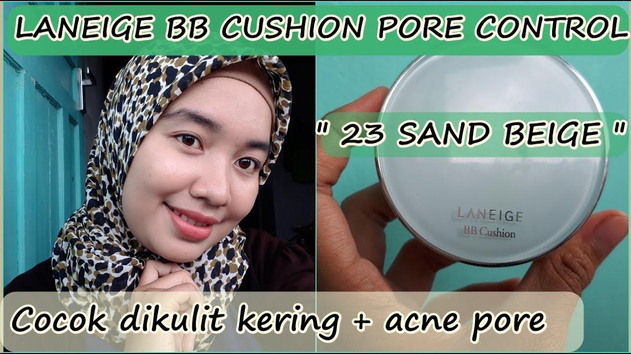 Review Laneige Bb Cushion Pore Control 23 Sand Beige Cushion Untuk Kulit Berjerawat