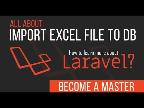 Laravel Import Excel File to Database – Become a Master in Laravel – 36