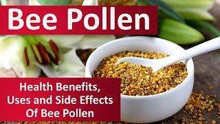 WHAT IS BEE POLLEN? HEALTH BENEFITS, USES AND SIDE EFFECTS OF BEE POLLEN