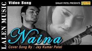 NAINA   COVER SONG   JAY KUMAR PATEL   LALEN MUSIC