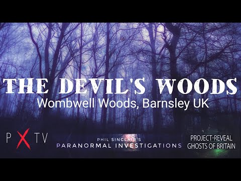 THE DEVIL'S WOODS Feat Paranormal X & Project Reveal | Wombwell Woods Barnsley, UK