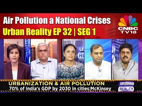 Air Pollution a National Crises   Urban Reality EP 32   SEG 1   CNBC TV18
