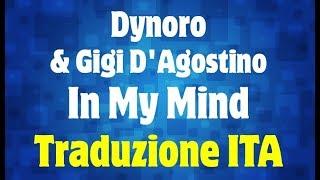 Dynoro & Gigi D'Agostino – In My Mind Traduzione Italiano